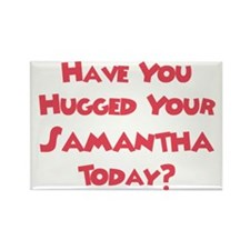 Have You Hugged Your Samantha Rectangle Magnet