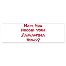 Have You Hugged Your Samantha Bumper Car Sticker