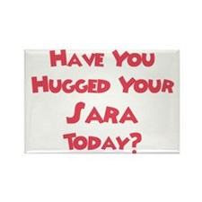 Have You Hugged Your Sara? Rectangle Magnet (10 pa
