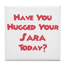 Have You Hugged Your Sara? Tile Coaster