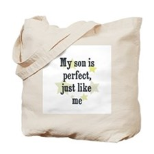 My son is perfect, just like  Tote Bag