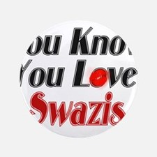 "you know you love swazis 3.5"" Button"