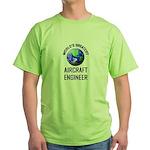 World's Greatest AIRCRAFT ENGINEER Green T-Shirt
