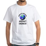 World's Greatest AIRCRAFT ENGINEER White T-Shirt