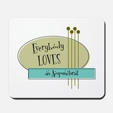 Everybody Loves an Acupuncturist Mousepad