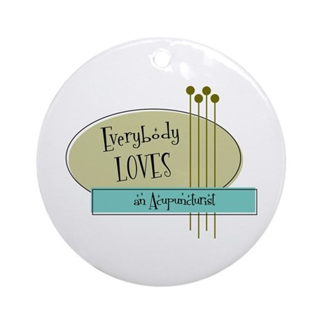 Everybody Loves an Acupuncturist Ornament (Round)