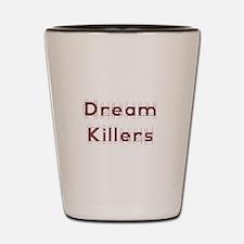 Dream Killers Shot Glass