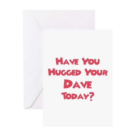 Have You Hugged Your Dave? Greeting Card