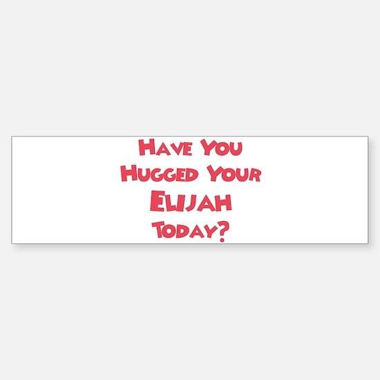 Have You Hugged Your Elijah? Bumper Bumper Bumper Sticker