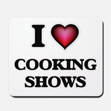 I love Cooking Shows Mousepad