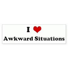 I Love Awkward Situations Bumper Bumper Sticker