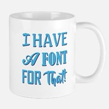 I HAVE A FONT FOR THAT! Mugs