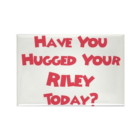 Have You Hugged Your Riley? Rectangle Magnet