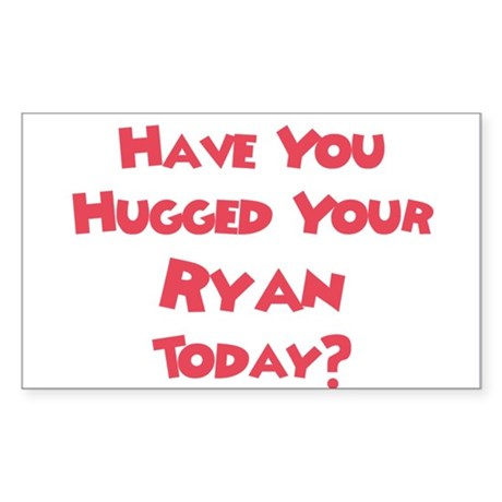 Have You Hugged Your Ryan? Rectangle Sticker