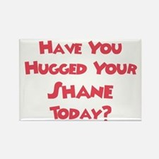 Have You Hugged Your Shane? Rectangle Magnet
