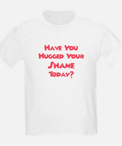 Have You Hugged Your Shane? T-Shirt