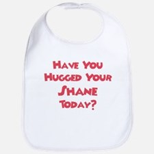 Have You Hugged Your Shane? Bib