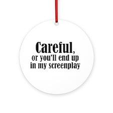 Careful... screenplay - Ornament (Round)