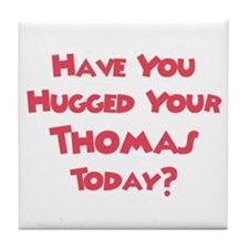 Have You Hugged Your Thomas? Tile Coaster