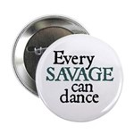 Every Savage Can Dance Button
