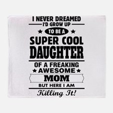 Super Cool Daughter Of A Freaking Awesome Mom Thro