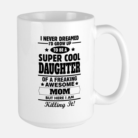 Super Cool Daughter Of A Freaking Awesome Mom Mugs