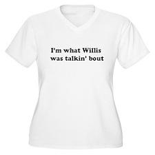 I'M WHAT WILLIS WAS TALKIN' B T-Shirt