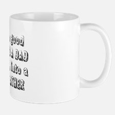 I Was So Good At Being A Dad... Coffee Mug Mugs