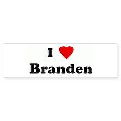 I Love Branden Bumper Bumper Sticker
