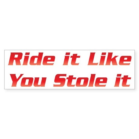 Ride It Bumper Sticker