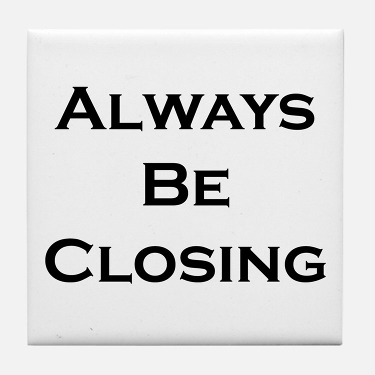 ABC...Always Be Closing Tile Coaster