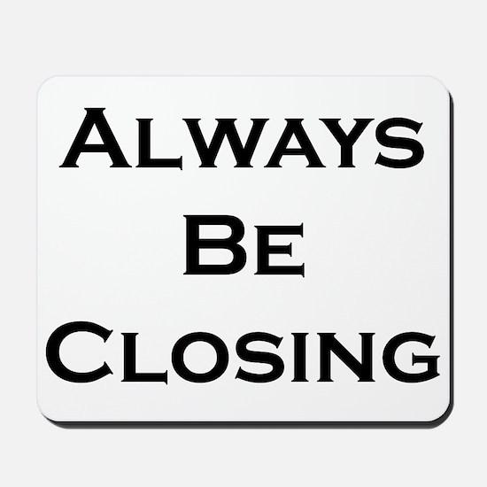 ABC...Always Be Closing Mousepad