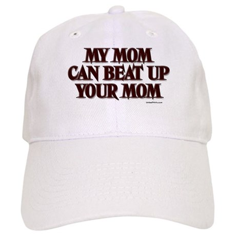 MY MOM CAN BEAT UP YOUR MOM Cap