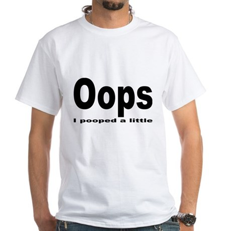 Oops I pooped White T-Shirt
