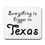 Bigger In Texas Mousepad
