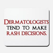 Dermatologists tend to make r Mousepad