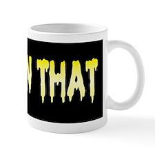 Piss On That Mug