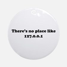 There's No Place Like 127.0.0.1 Ornament (Round)