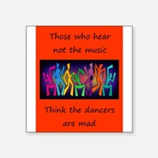 Those who hear not the music, think the da Sticker