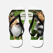 I HERD YOU THE FIRST TIME!!! Flip Flops