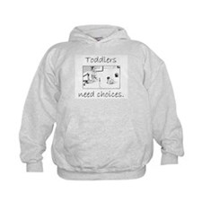 Toddlers Need Choices Hoodie