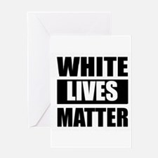 White Lives Matter Greeting Cards
