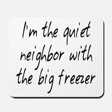 Quiet Neighbor Mousepad