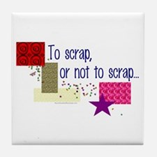 To Scrap or Not To Scrap Tile Coaster