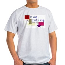 To Scrap or Not To Scrap T-Shirt