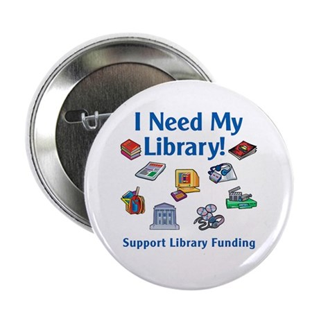 "I Need My Library 2.25"" Button"