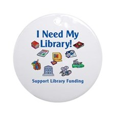 I Need My Library Ornament (Round)