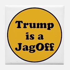 Trump is a jagoff Tile Coaster