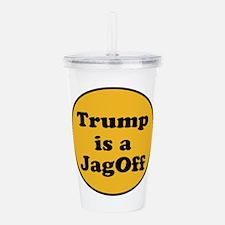 Trump is a jagoff Acrylic Double-wall Tumbler
