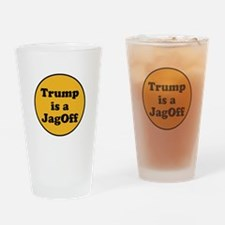 Trump is a jagoff Drinking Glass